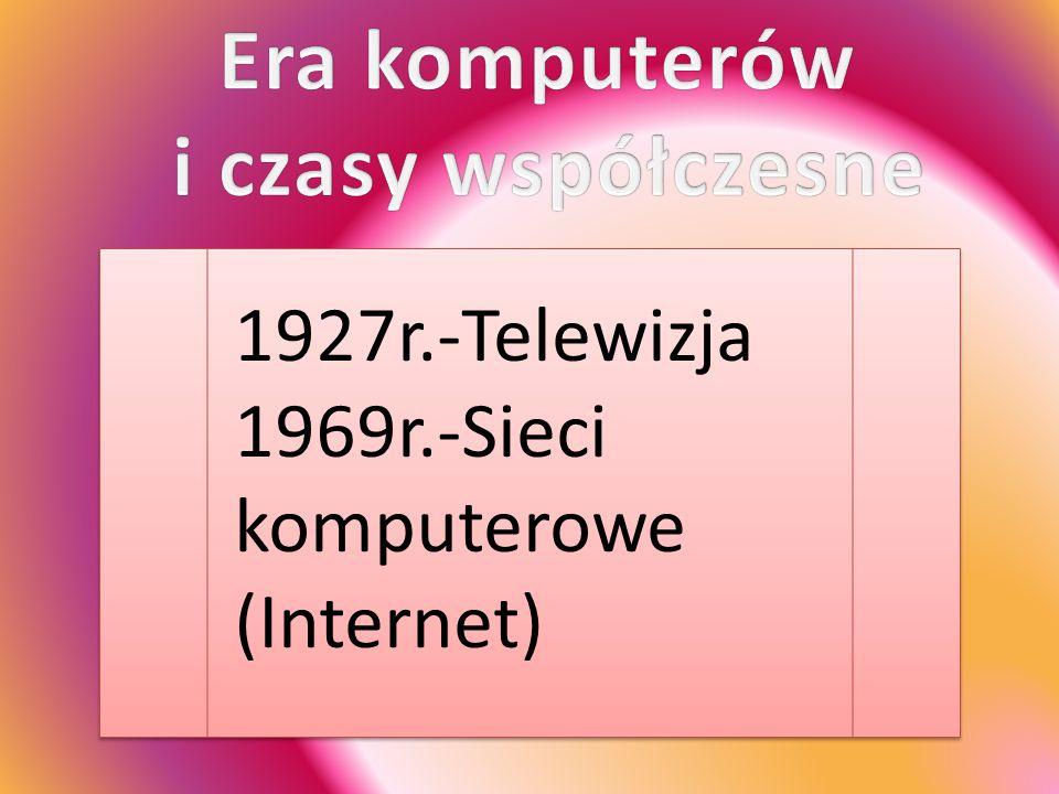 1927r.-Telewizja 1969r.-Sieci komputerowe (Internet)