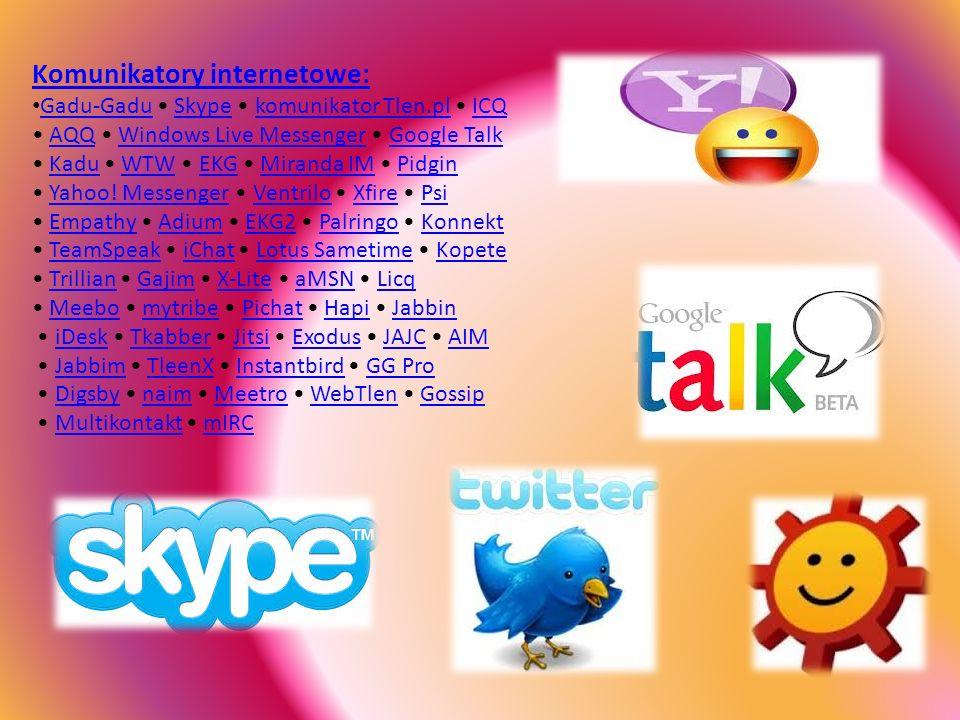 Komunikatory internetowe: Gadu-Gadu Skype komunikator Tlen.pl ICQ AQQ Windows Live Messenger Google Talk Kadu WTW EKG Miranda IM Pidgin Gadu-GaduSkypekomunikator Tlen.plICQAQQWindows Live MessengerGoogle TalkKaduWTWEKGMiranda IMPidgin Yahoo.