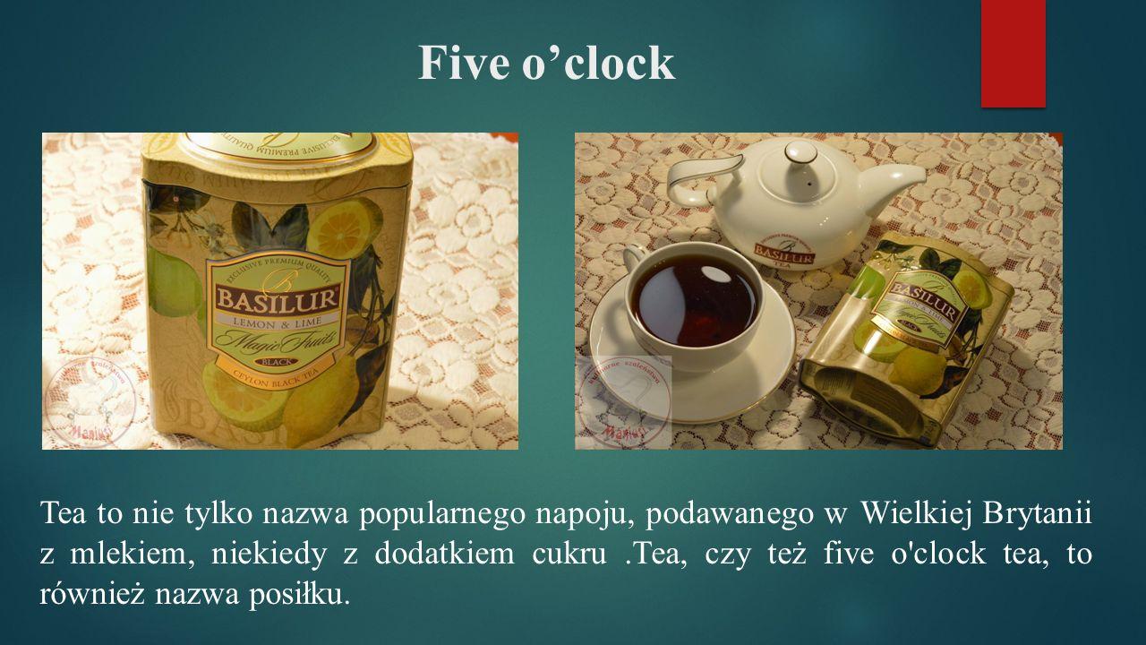 Five o'clock Tea to nie tylko nazwa popularnego napoju, podawanego w Wielkiej Brytanii z mlekiem, niekiedy z dodatkiem cukru.Tea, czy też five o clock tea, to również nazwa posiłku.