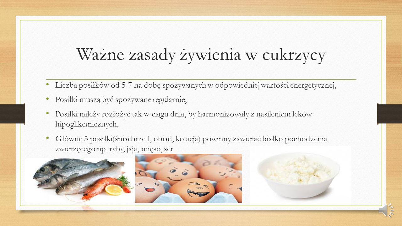 Ważne zasady żywienia w cukrzycy Liczba posiłków od 5-7 na dobę spożywanych w odpowiedniej wartości energetycznej, Posiłki muszą być spożywane regular