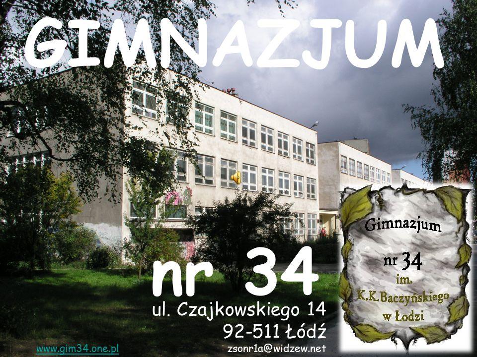 GIMNAZJUM nr 34 ul. Czajkowskiego 14 92-511 Łódź www.gim34.one.plzsonr1a@widzew.net