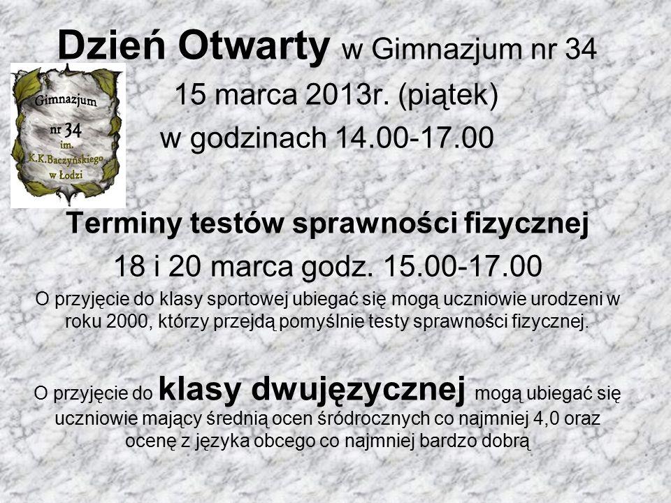 Dzień Otwarty w Gimnazjum nr 34 15 marca 2013r. (piątek) w godzinach 14.00-17.00 Terminy testów sprawności fizycznej 18 i 20 marca godz. 15.00-17.00 O