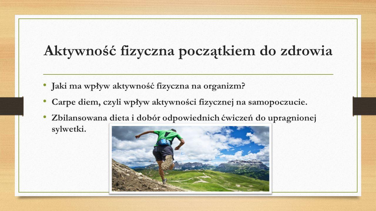 Aktywność fizyczna początkiem do zdrowia Jaki ma wpływ aktywność fizyczna na organizm.