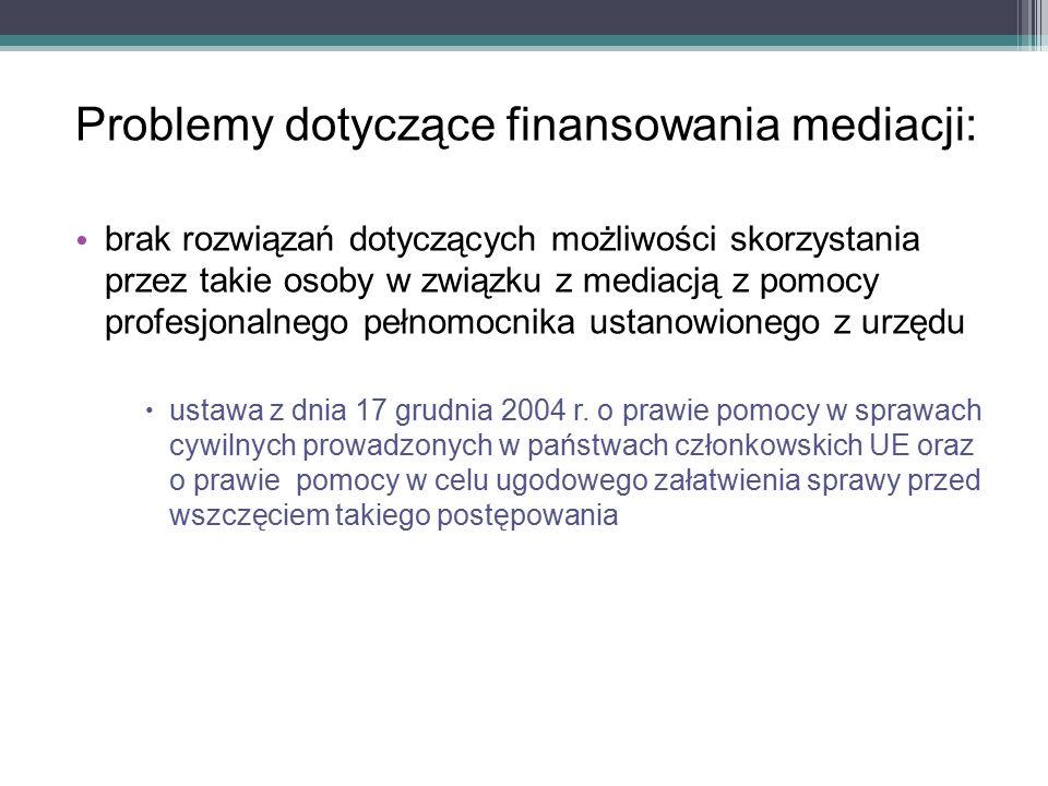 Problemy dotyczące finansowania mediacji: brak rozwiązań dotyczących możliwości skorzystania przez takie osoby w związku z mediacją z pomocy profesjonalnego pełnomocnika ustanowionego z urzędu  ustawa z dnia 17 grudnia 2004 r.