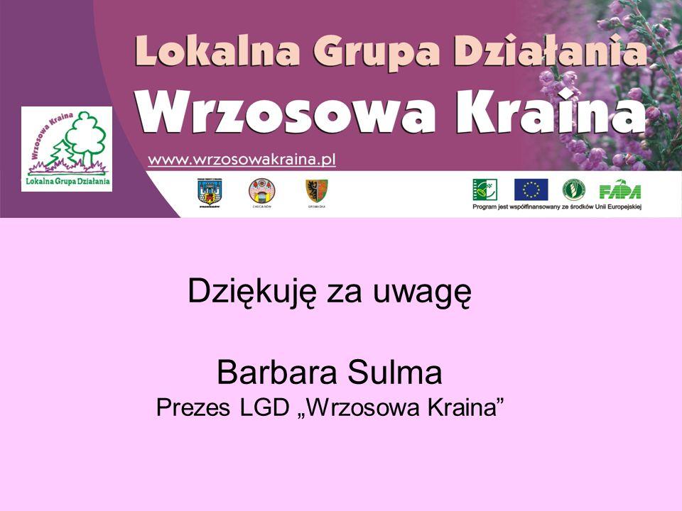 """Dziękuję za uwagę Barbara Sulma Prezes LGD """"Wrzosowa Kraina"""