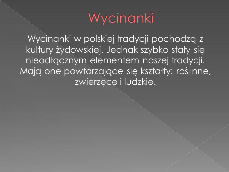 Wycinanki w polskiej tradycji pochodzą z kultury żydowskiej. Jednak szybko stały się nieodłącznym elementem naszej tradycji. Mają one powtarzające się
