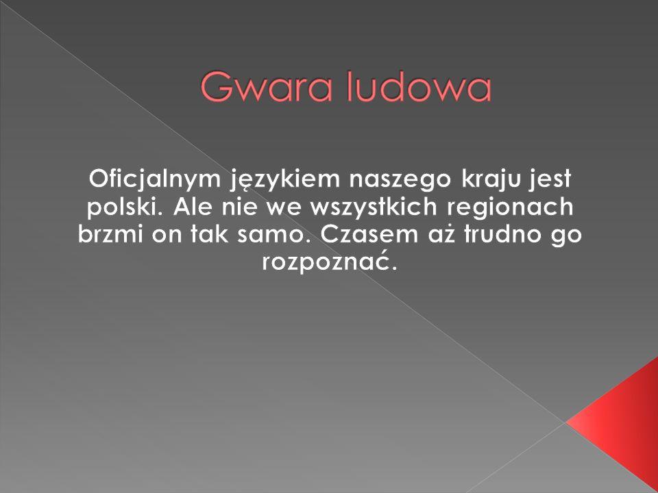 To jedna z najbardziej żywych gwar w Polsce.
