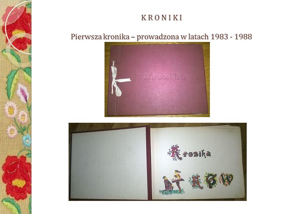 K R O N I K I Pierwsza kronika – prowadzona w latach 1983 - 1988 K R O N I K I Pierwsza kronika – prowadzona w latach 1983 - 1988