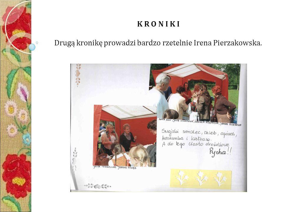 K R O N I K I Drugą kronikę prowadzi bardzo rzetelnie Irena Pierzakowska.