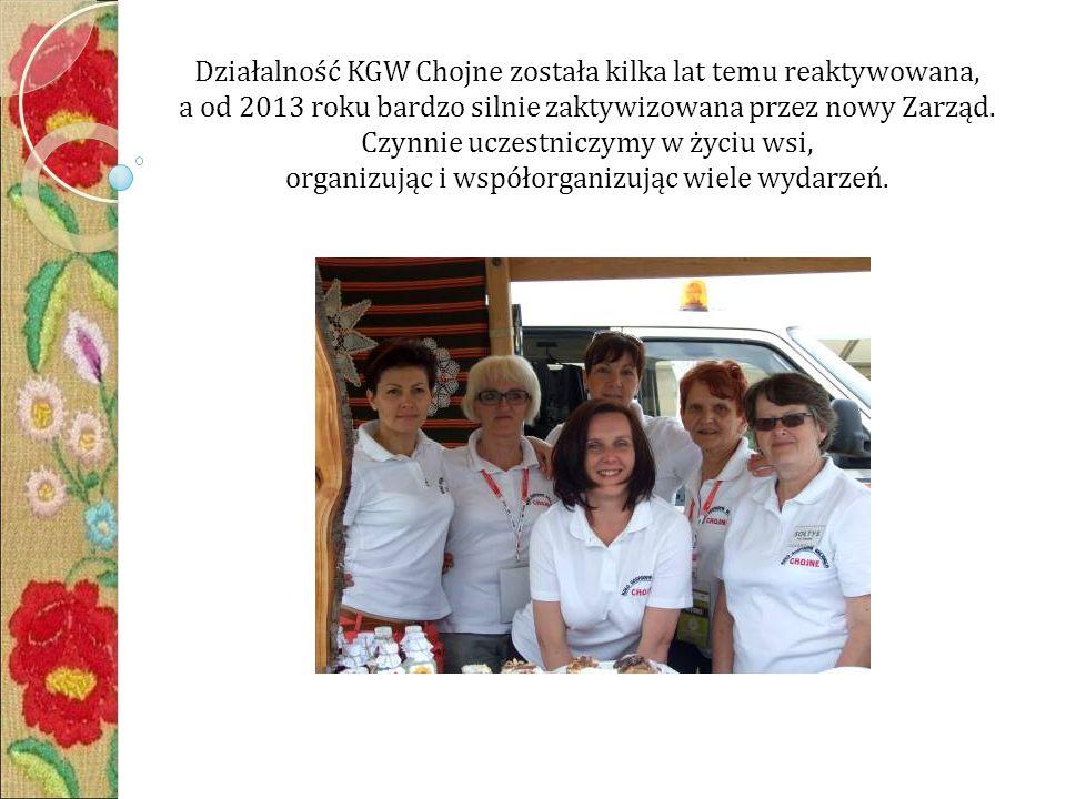 Działalność KGW Chojne została kilka lat temu reaktywowana, a od 2013 roku bardzo silnie zaktywizowana przez nowy Zarząd.