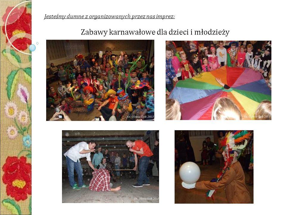 Jesteśmy dumne z organizowanych przez nas imprez: Zabawy karnawałowe dla dzieci i młodzieży