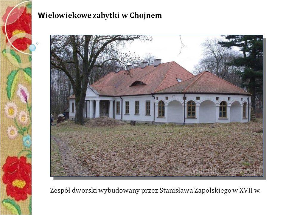 W ielowiekowe zabytki w Chojnem Zespół dworski wybudowany przez Stanisława Zapolskiego w XVII w.