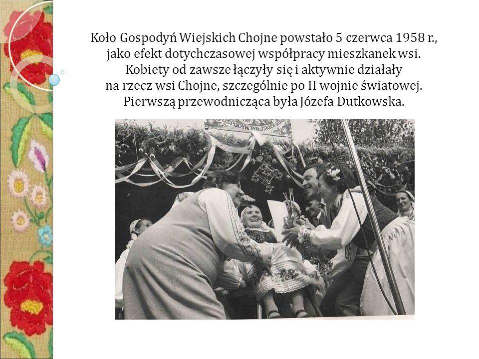 Koło Gospodyń Wiejskich Chojne powstało 5 czerwca 1958 r., jako efekt dotychczasowej współpracy mieszkanek wsi.