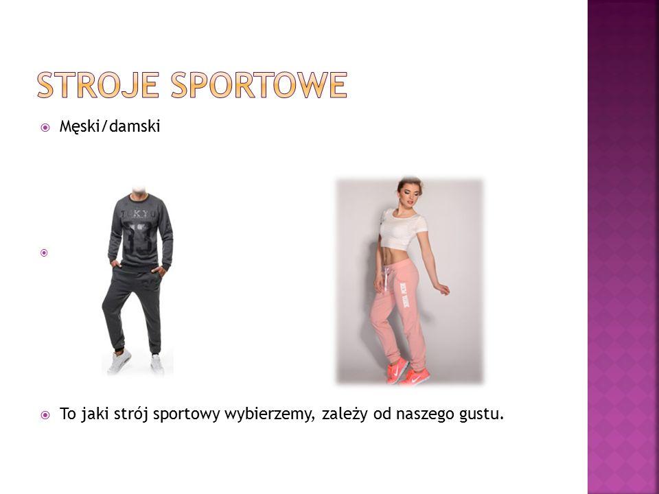  Męski/damski   To jaki strój sportowy wybierzemy, zależy od naszego gustu.
