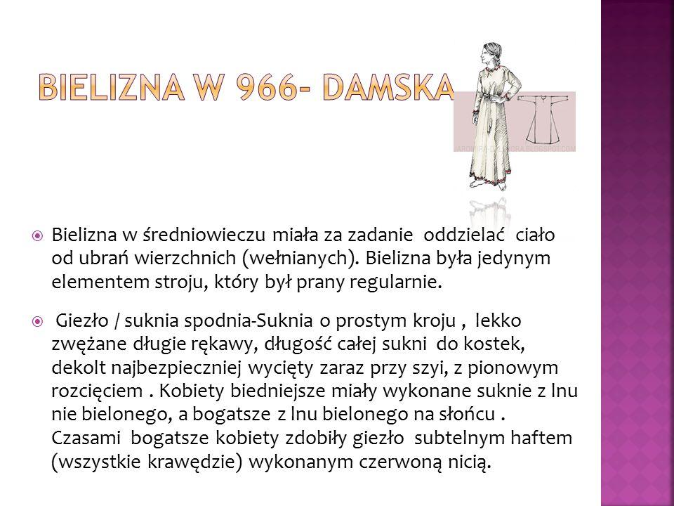  Bielizna w średniowieczu miała za zadanie oddzielać ciało od ubrań wierzchnich (wełnianych). Bielizna była jedynym elementem stroju, który był prany