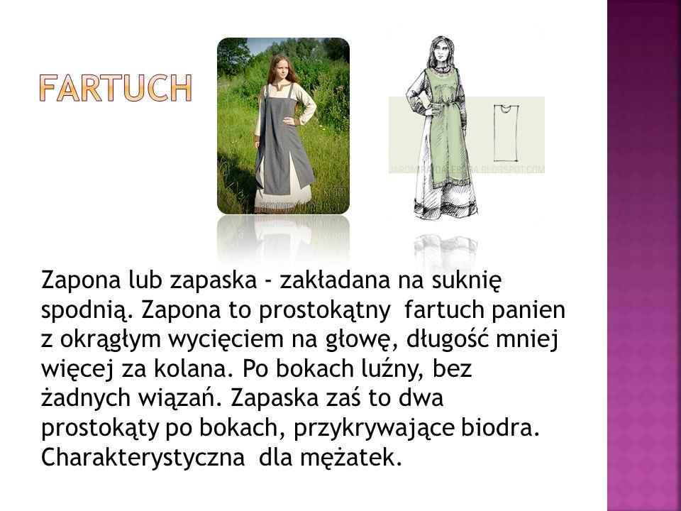 Zapona lub zapaska - zakładana na suknię spodnią. Zapona to prostokątny fartuch panien z okrągłym wycięciem na głowę, długość mniej więcej za kolana.