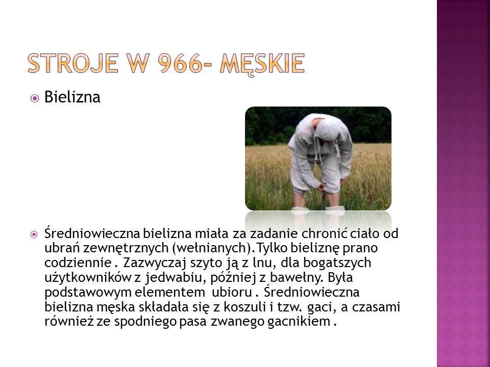  Bielizna  Średniowieczna bielizna miała za zadanie chronić ciało od ubrań zewnętrznych (wełnianych).Tylko bieliznę prano codziennie. Zazwyczaj szyt