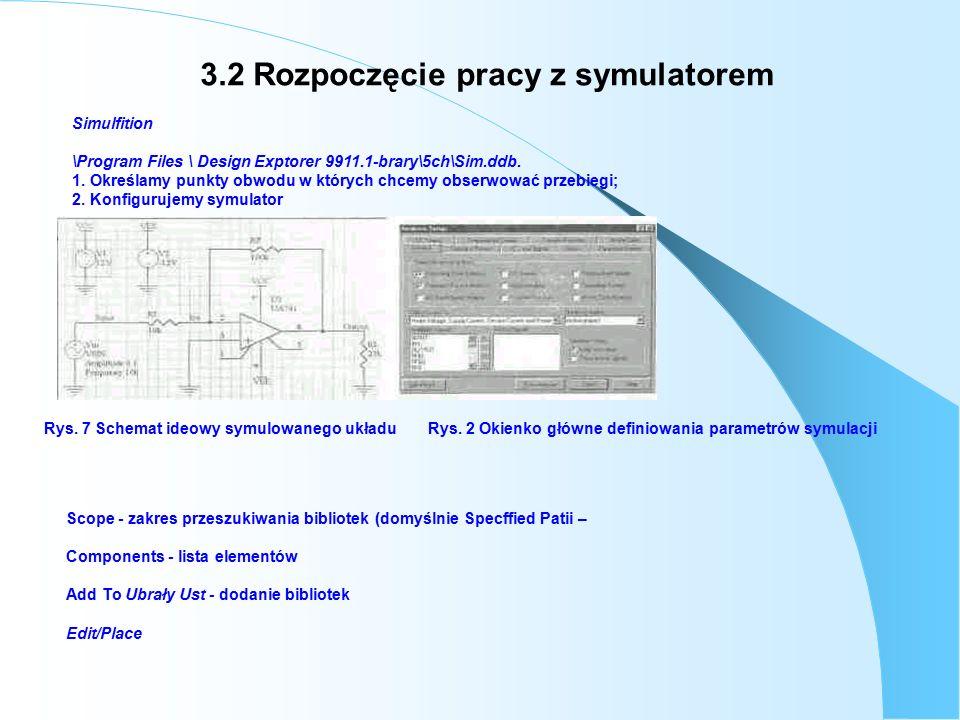 3.2 Rozpoczęcie pracy z symulatorem Simulfition \Program Files \ Design Exptorer 9911.1-brary\5ch\Sim.ddb.