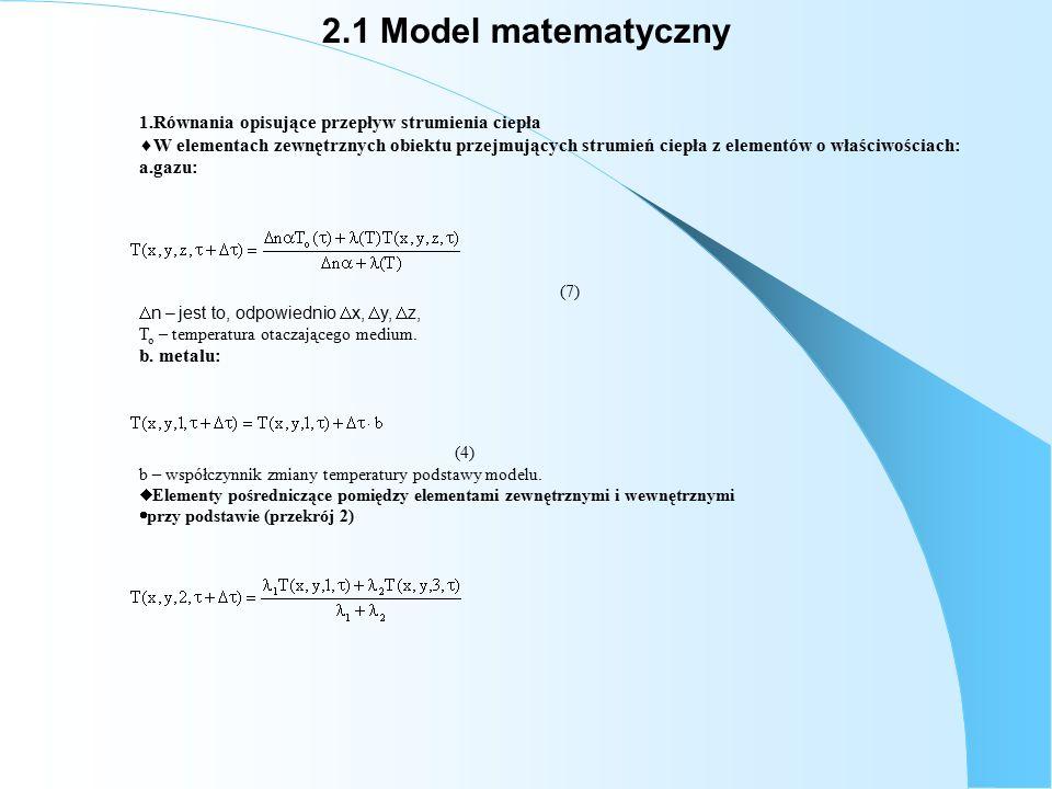 2.1 Model matematyczny  przy wierzchołku bryły (przekrój 4) (6)  Obliczenie temperatury w węzłach wewnętrznych równanie Fouriera – Kirchhoffa (1) (1) gdzie : c p,  – współczynniki materiałowe obiektu T – temperatura  - czas Jeżeli (2) a – współczynnik wyrównania temperatur i zastąpię różniczki, różnicami skończonymi, to: