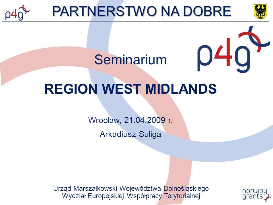 PARTNERSTWO NA DOBRE Seminarium REGION WEST MIDLANDS Wrocław, 21.04.2009 r.