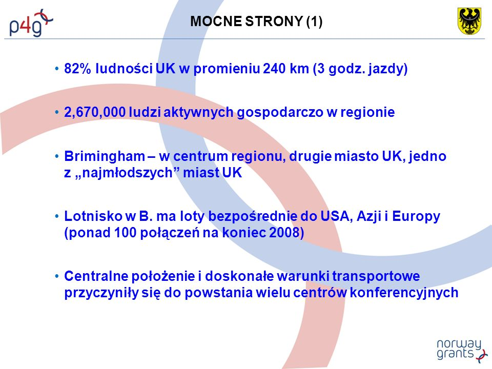 MOCNE STRONY (1) 82% ludności UK w promieniu 240 km (3 godz.