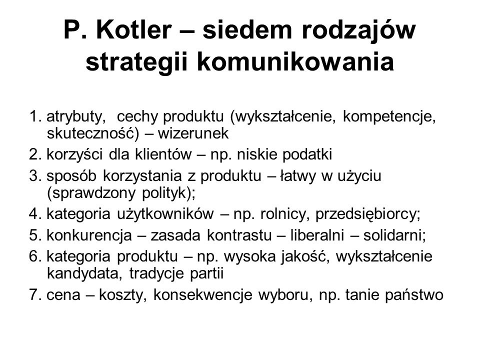 P. Kotler – siedem rodzajów strategii komunikowania 1. atrybuty, cechy produktu (wykształcenie, kompetencje, skuteczność) – wizerunek 2. korzyści dla