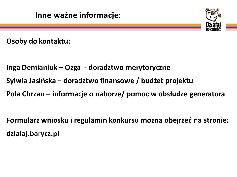 Inne ważne informacje: Osoby do kontaktu: Inga Demianiuk – Ozga - doradztwo merytoryczne Sylwia Jasińska – doradztwo finansowe / budżet projektu Pola