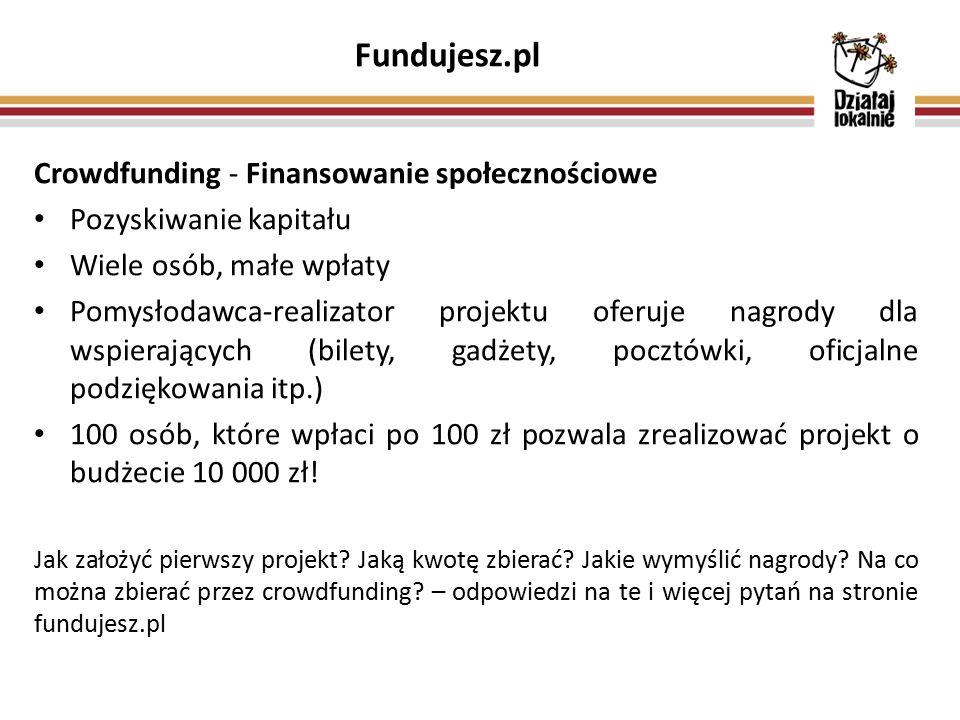 Fundujesz.pl Crowdfunding - Finansowanie społecznościowe Pozyskiwanie kapitału Wiele osób, małe wpłaty Pomysłodawca-realizator projektu oferuje nagrod