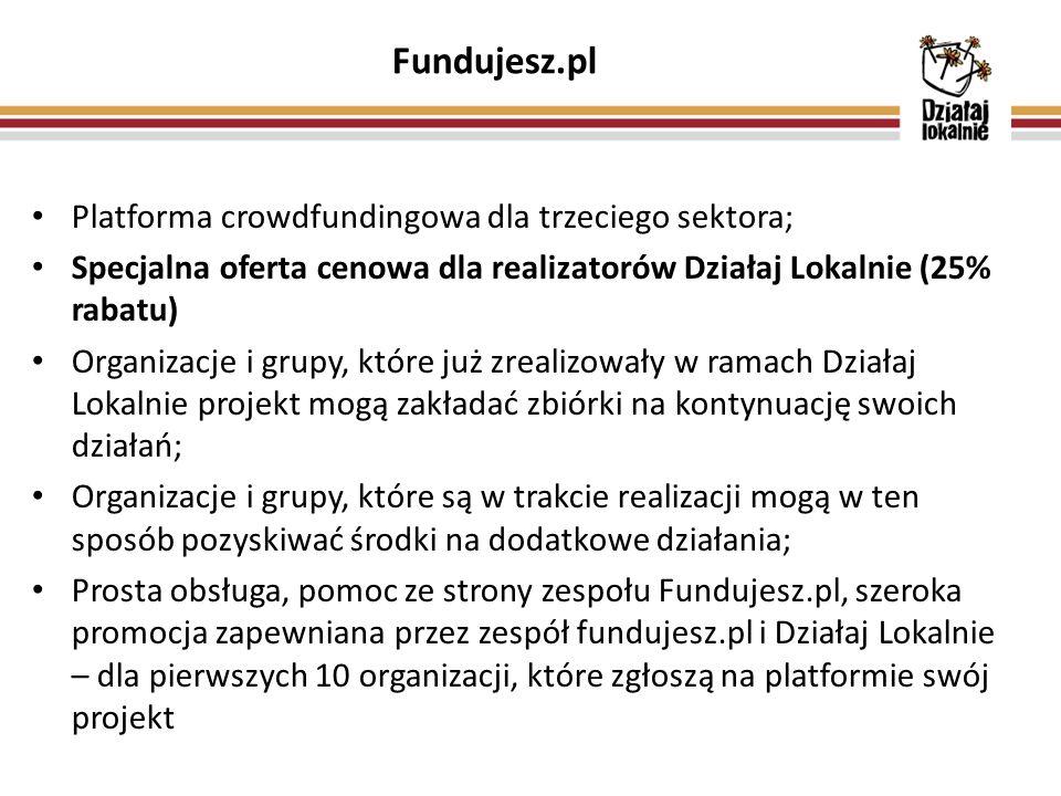 Fundujesz.pl Platforma crowdfundingowa dla trzeciego sektora; Specjalna oferta cenowa dla realizatorów Działaj Lokalnie (25% rabatu) Organizacje i gru