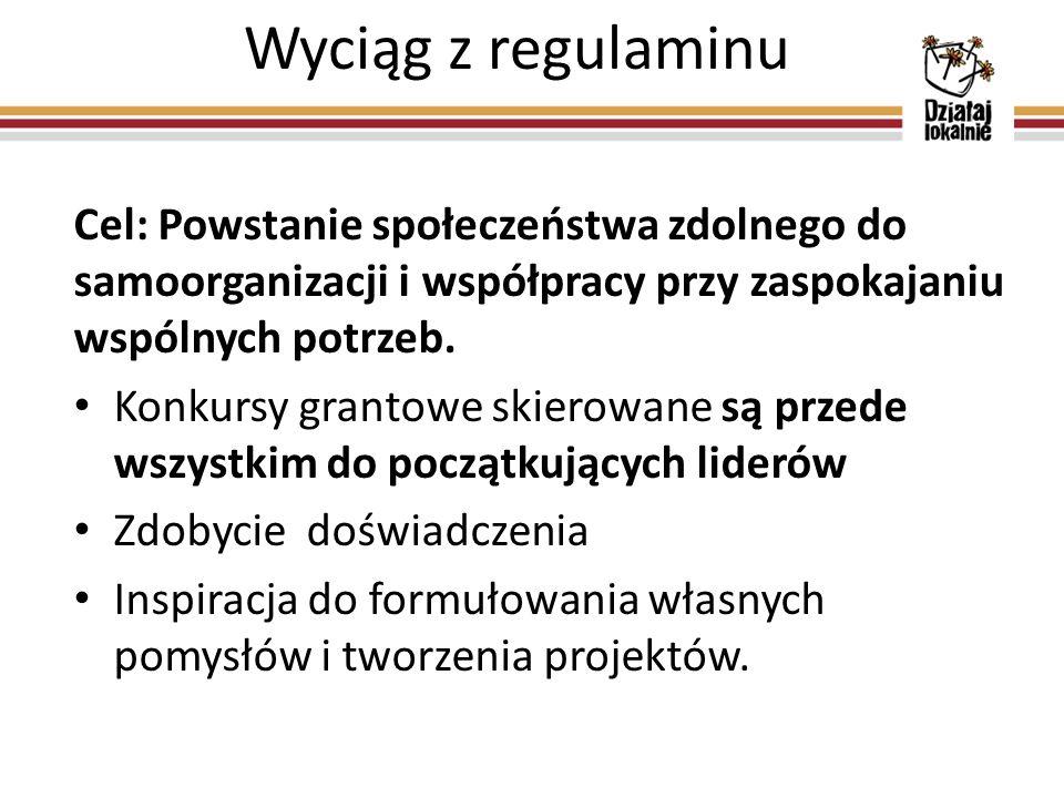 Wyciąg z regulaminu Cel: Powstanie społeczeństwa zdolnego do samoorganizacji i współpracy przy zaspokajaniu wspólnych potrzeb. Konkursy grantowe skier