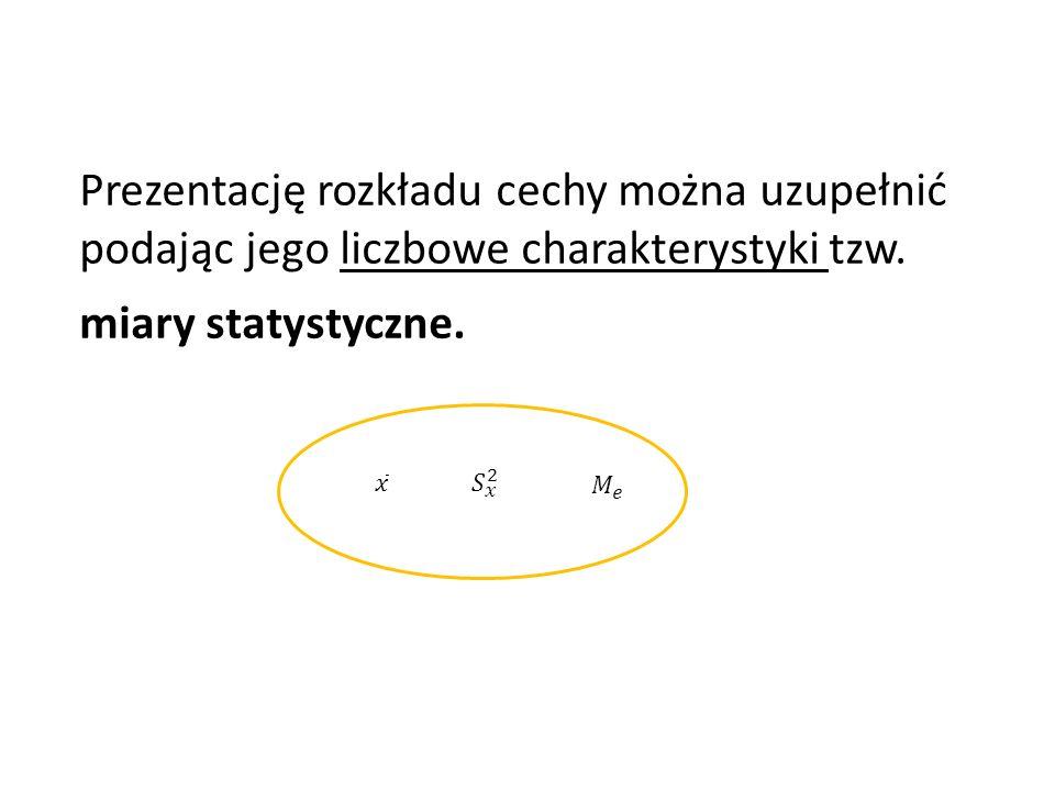 Prezentację rozkładu cechy można uzupełnić podając jego liczbowe charakterystyki tzw.