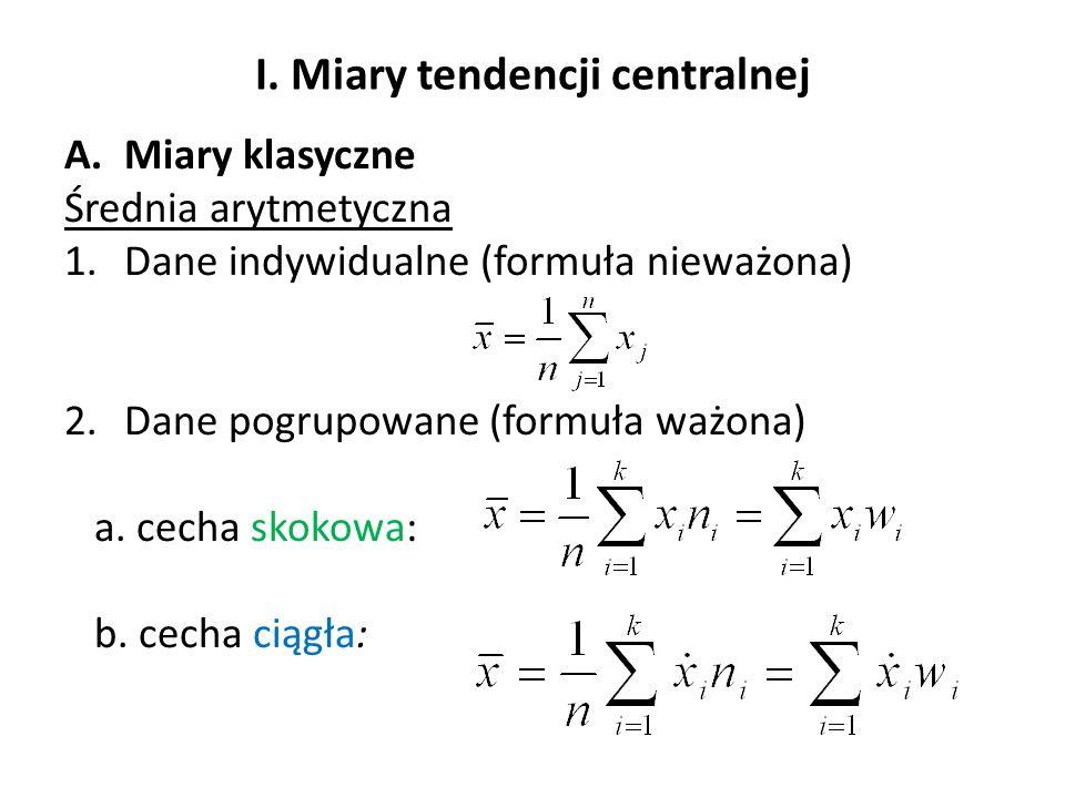 I. Miary tendencji centralnej A.Miary klasyczne Średnia arytmetyczna 1.Dane indywidualne (formuła nieważona) 2.Dane pogrupowane (formuła ważona) a. ce