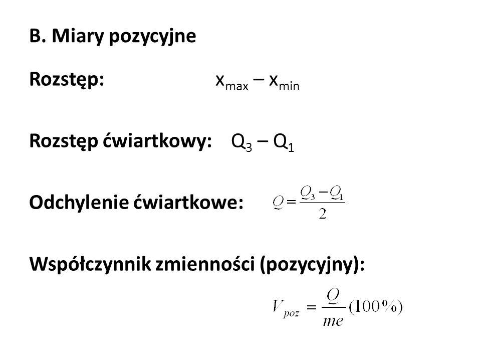 B. Miary pozycyjne Rozstęp: x max – x min Rozstęp ćwiartkowy: Q 3 – Q 1 Odchylenie ćwiartkowe: Współczynnik zmienności (pozycyjny):