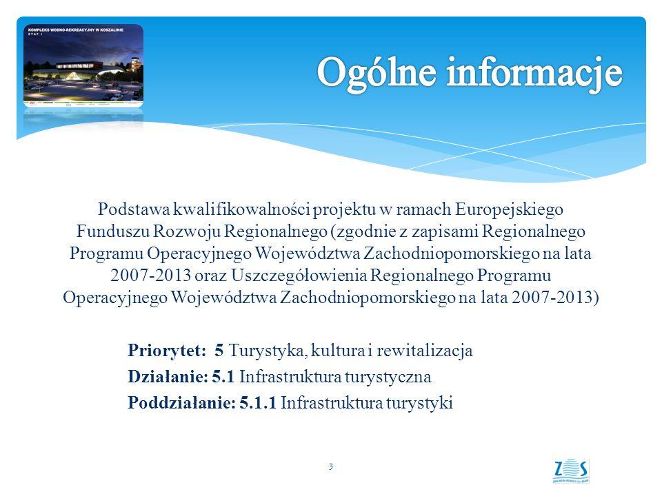 Podstawa kwalifikowalności projektu w ramach Europejskiego Funduszu Rozwoju Regionalnego (zgodnie z zapisami Regionalnego Programu Operacyjnego Województwa Zachodniopomorskiego na lata 2007-2013 oraz Uszczegółowienia Regionalnego Programu Operacyjnego Województwa Zachodniopomorskiego na lata 2007-2013) Priorytet: 5 Turystyka, kultura i rewitalizacja Działanie: 5.1 Infrastruktura turystyczna Poddziałanie: 5.1.1 Infrastruktura turystyki 3