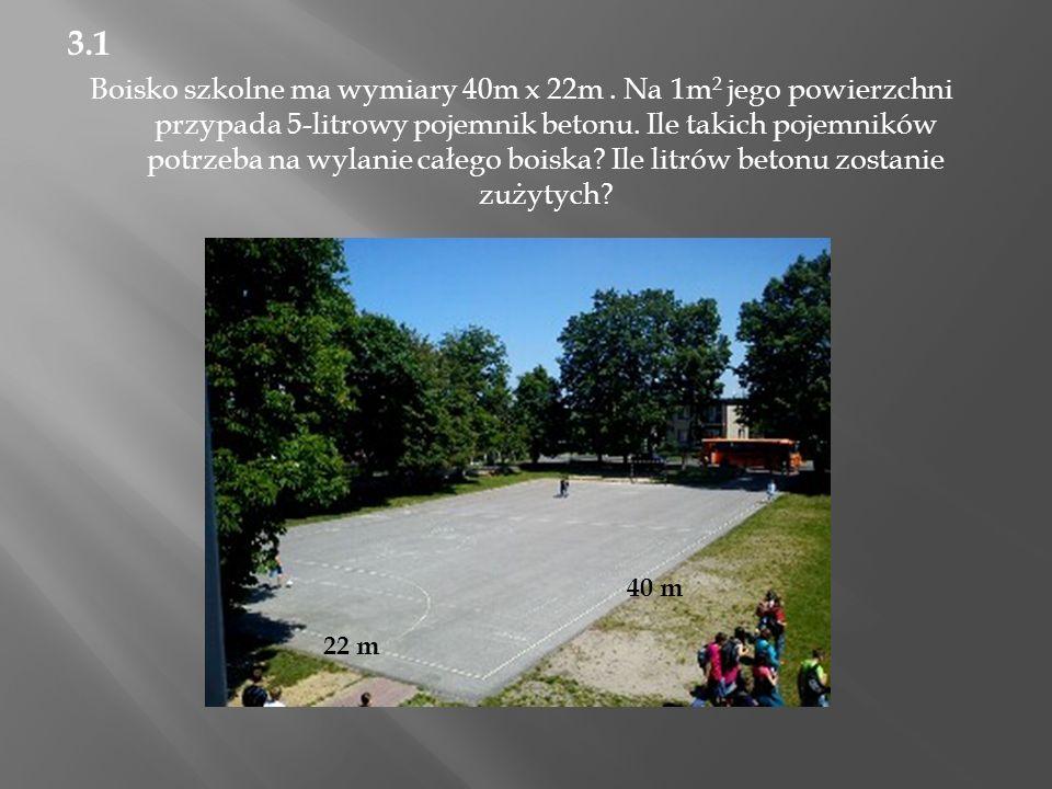 3.1 Boisko szkolne ma wymiary 40m x 22m.