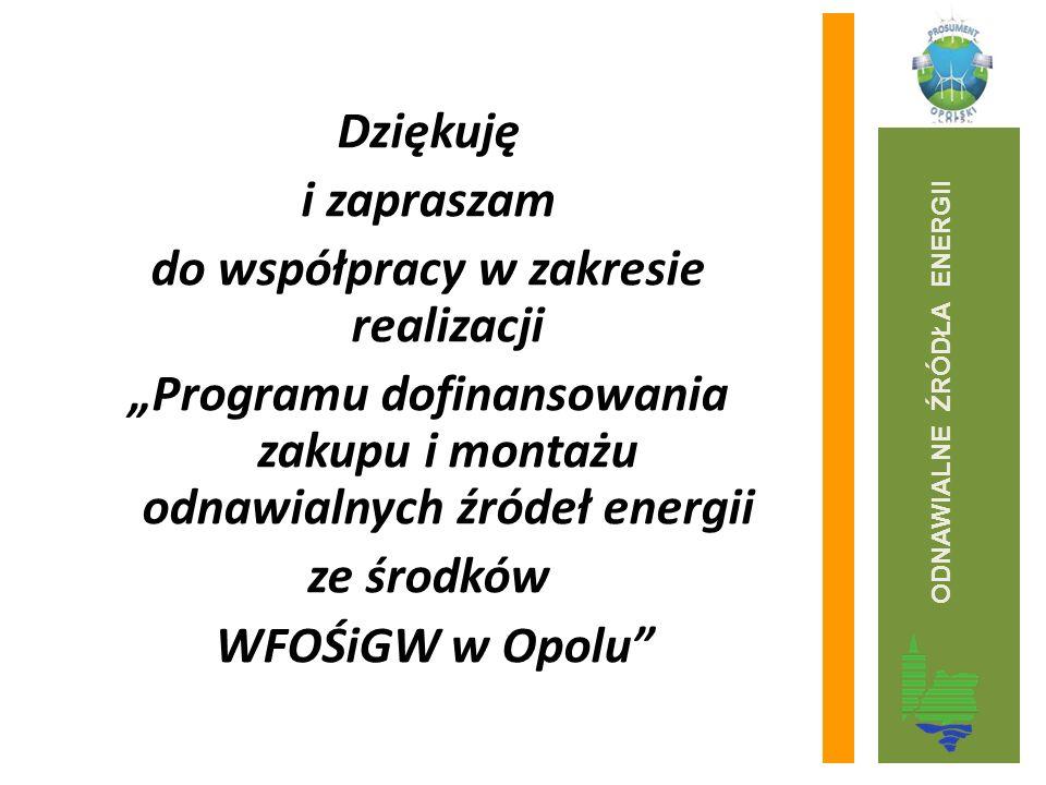 """Dziękuję i zapraszam do współpracy w zakresie realizacji """"Programu dofinansowania zakupu i montażu odnawialnych źródeł energii ze środków WFOŚiGW w Op"""