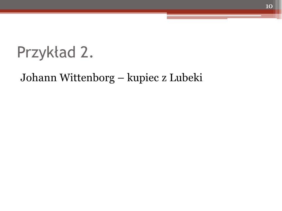 Przykład 2. Johann Wittenborg – kupiec z Lubeki 10