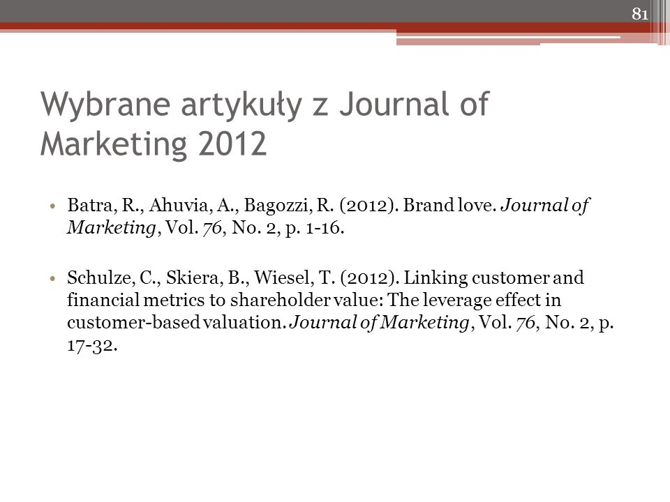 Wybrane artykuły z Journal of Marketing 2012 Batra, R., Ahuvia, A., Bagozzi, R.