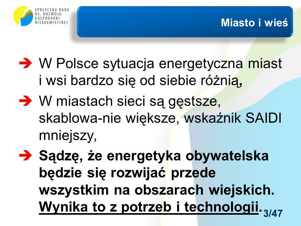  W Polsce sytuacja energetyczna miast i wsi bardzo się od siebie różnią,  W miastach sieci są gęstsze, skablowa-nie większe, wskaźnik SAIDI mniejszy,  Sądzę, że energetyka obywatelska będzie się rozwijać przede wszystkim na obszarach wiejskich.