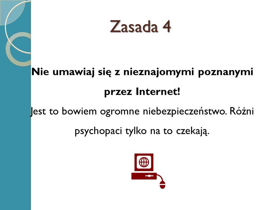 Zasada 4 Nie umawiaj się z nieznajomymi poznanymi przez Internet.