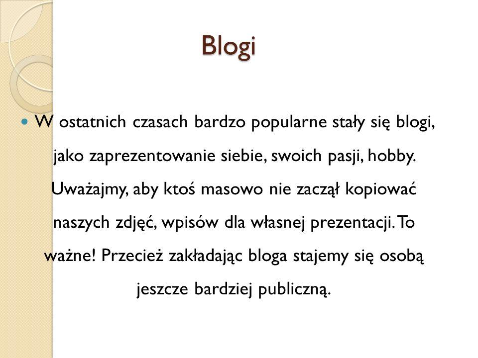 Blogi W ostatnich czasach bardzo popularne stały się blogi, jako zaprezentowanie siebie, swoich pasji, hobby.