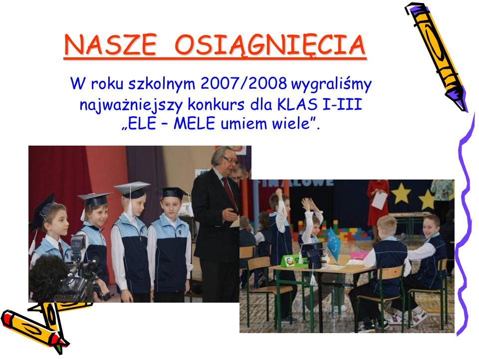 """NASZE OSIĄGNIĘCIA W roku szkolnym 2007/2008 wygraliśmy najważniejszy konkurs dla KLAS I-III """"ELE – MELE umiem wiele ."""