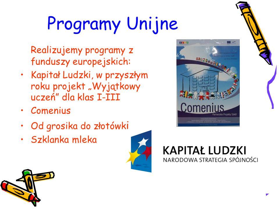 """Programy Unijne Realizujemy programy z funduszy europejskich: Kapitał Ludzki, w przyszłym roku projekt """"Wyjątkowy uczeń dla klas I-III Comenius Od grosika do złotówk i Szklanka mleka"""