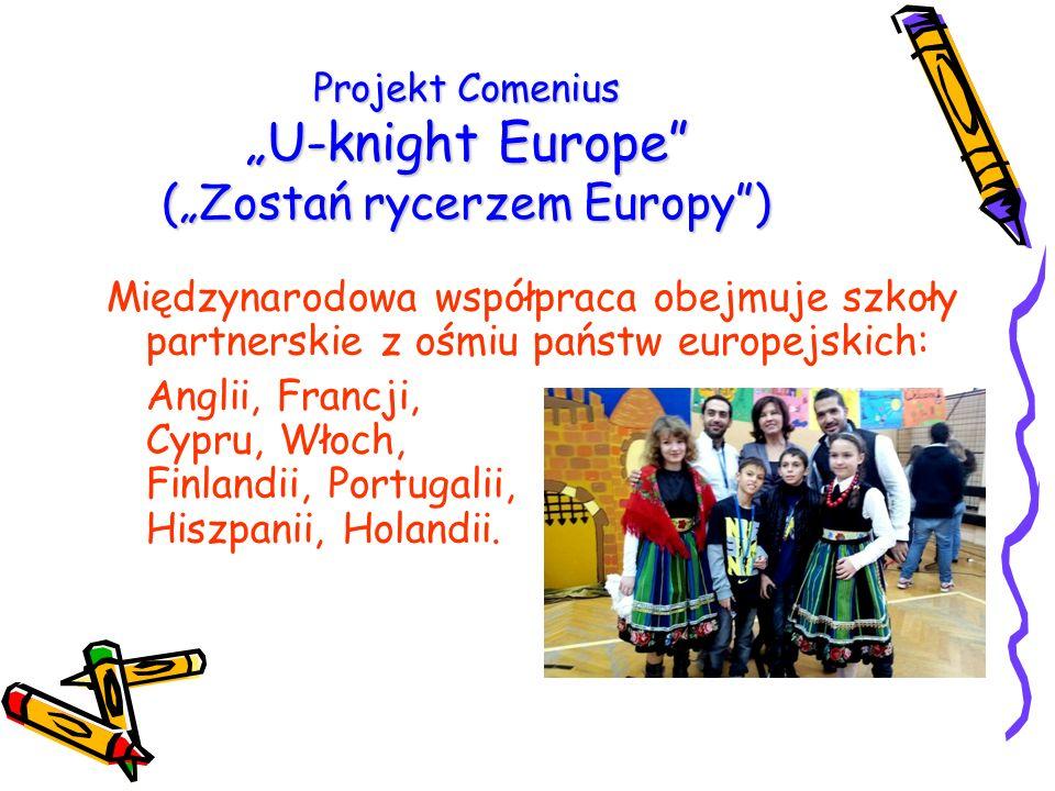 """Projekt Comenius """"U-knight Europe (""""Zostań rycerzem Europy ) Międzynarodowa współpraca obejmuje szkoły partnerskie z ośmiu państw europejskich: Anglii, Francji, Cypru, Włoch, Finlandii, Portugalii, Hiszpanii, Holandii."""