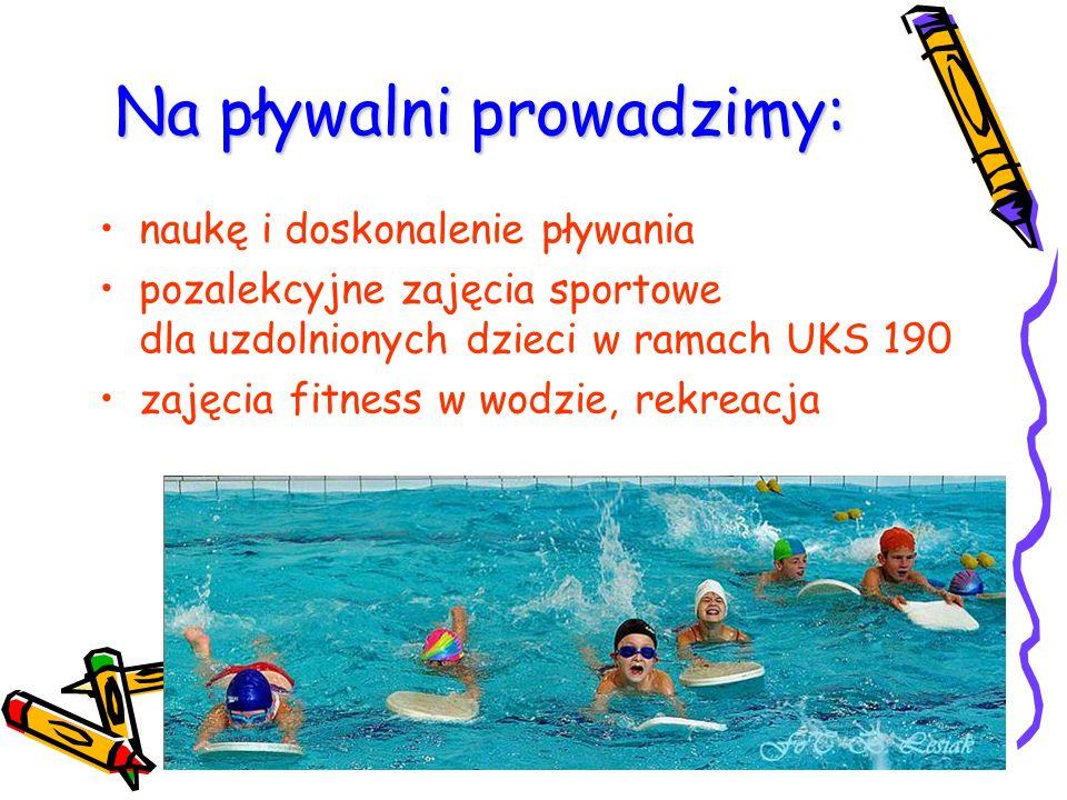 Na pływalni prowadzimy: naukę i doskonalenie pływania pozalekcyjne zajęcia sportowe dla uzdolnionych dzieci w ramach UKS 190 zajęcia fitness w wodzie, rekreacja