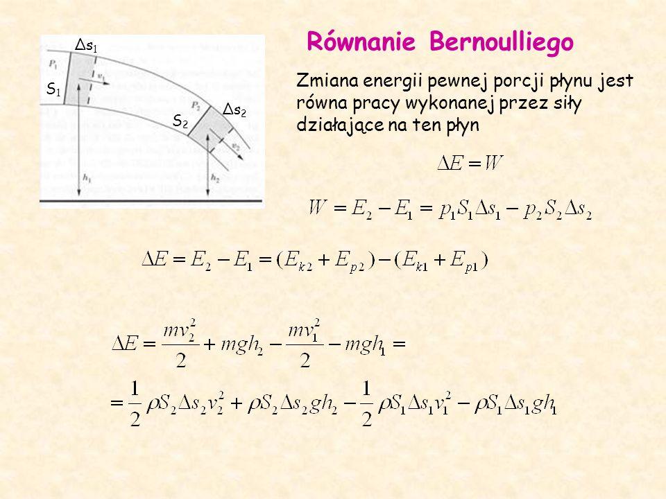 Równanie Bernoulliego S1S1 S2S2 Δs1Δs1 Δs2Δs2 Zmiana energii pewnej porcji płynu jest równa pracy wykonanej przez siły działające na ten płyn