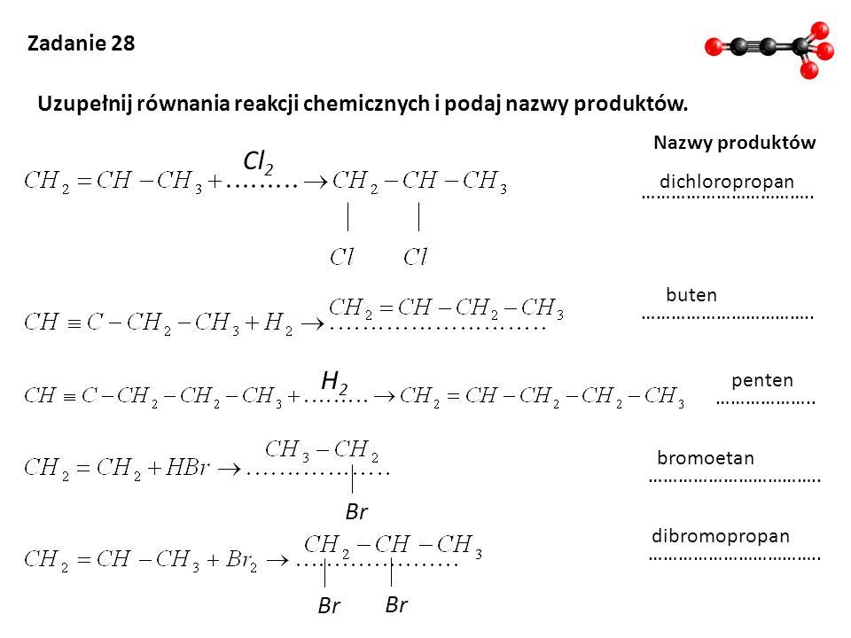 Zadanie 28 Uzupełnij równania reakcji chemicznych i podaj nazwy produktów. Nazwy produktów …………………………….. ……………….. …………………………….. buten Cl 2 dichloropro