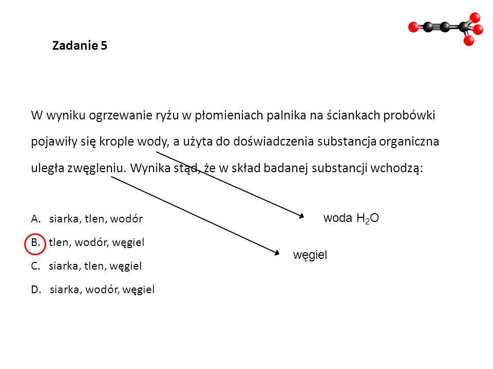 1 Zadanie 5 W wyniku ogrzewanie ryżu w płomieniach palnika na ściankach probówki pojawiły się krople wody, a użyta do doświadczenia substancja organic
