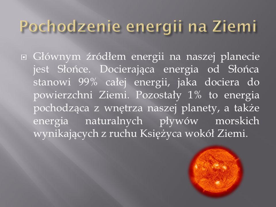  Głównym źródłem energii na naszej planecie jest Słońce.