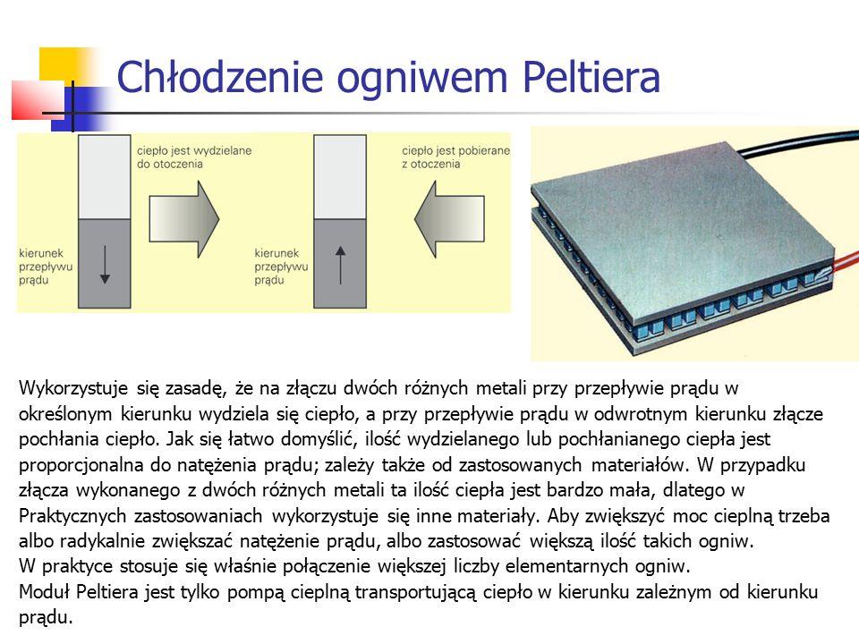 Chłodzenie ogniwem Peltiera Wykorzystuje się zasadę, że na złączu dwóch różnych metali przy przepływie prądu w określonym kierunku wydziela się ciepło, a przy przepływie prądu w odwrotnym kierunku złącze pochłania ciepło.